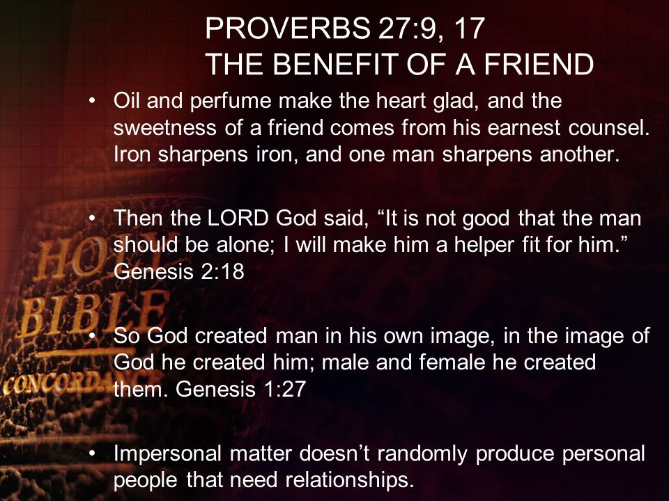 PROVERBS 27:9, 17 THE BENEFIT OF A FRIEND
