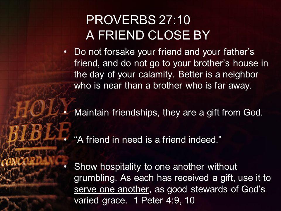 PROVERBS 27:10 A FRIEND CLOSE BY