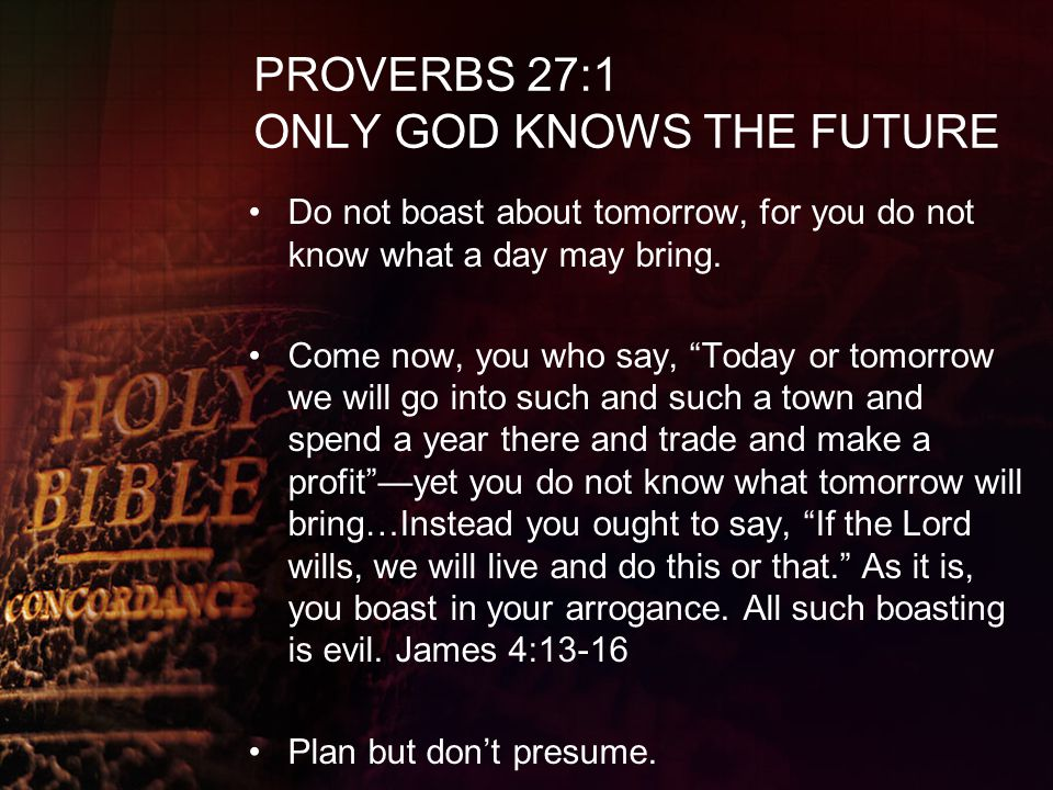 PROVERBS 27:1 ONLY GOD KNOWS THE FUTURE