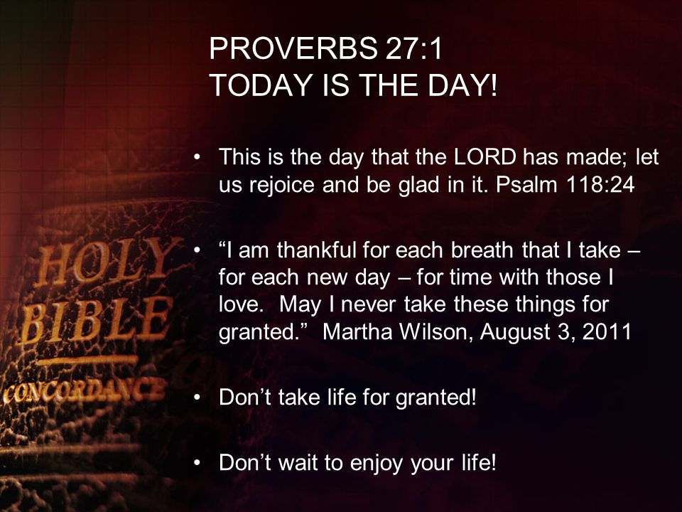 PROVERBS 27:1 TODAY IS THE DAY!