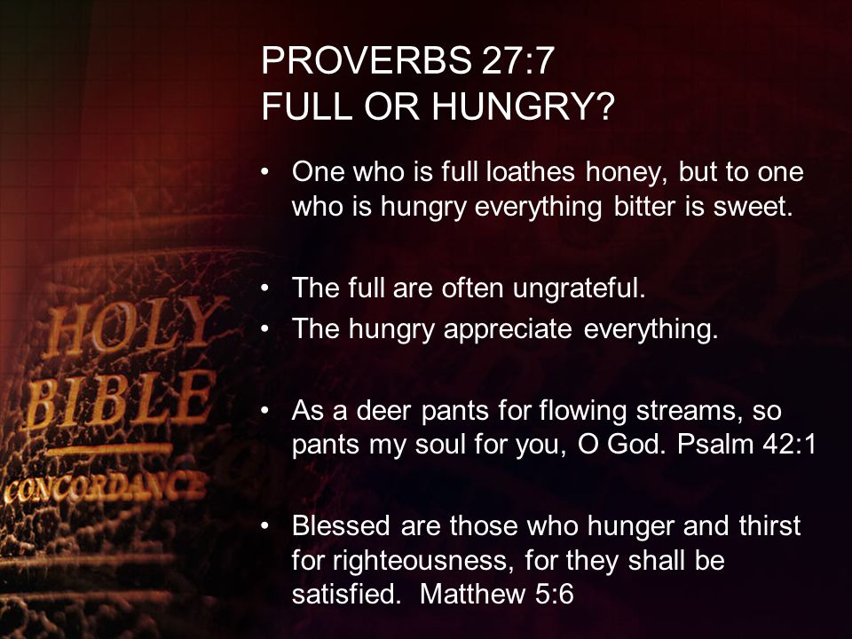 PROVERBS 27:7 FULL OR HUNGRY
