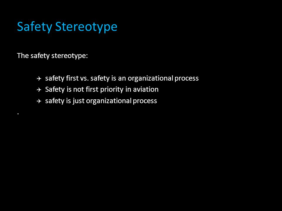 Safety Stereotype The safety stereotype: