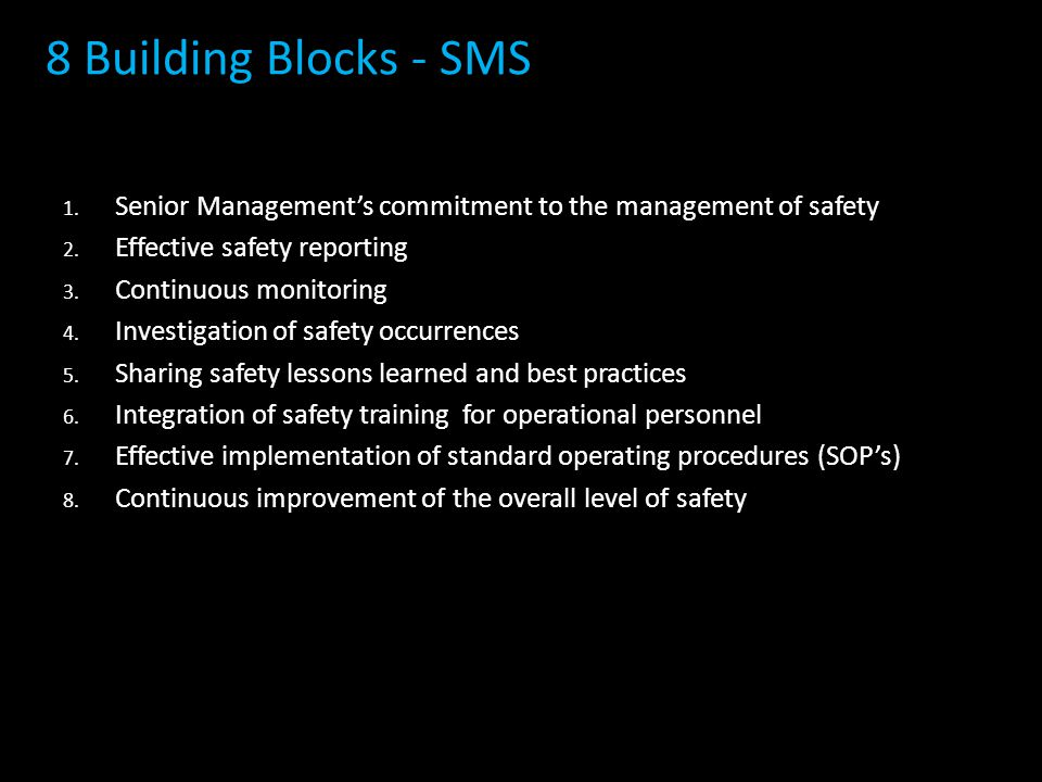 8 Building Blocks - SMS Senior Management's commitment to the management of safety. Effective safety reporting.