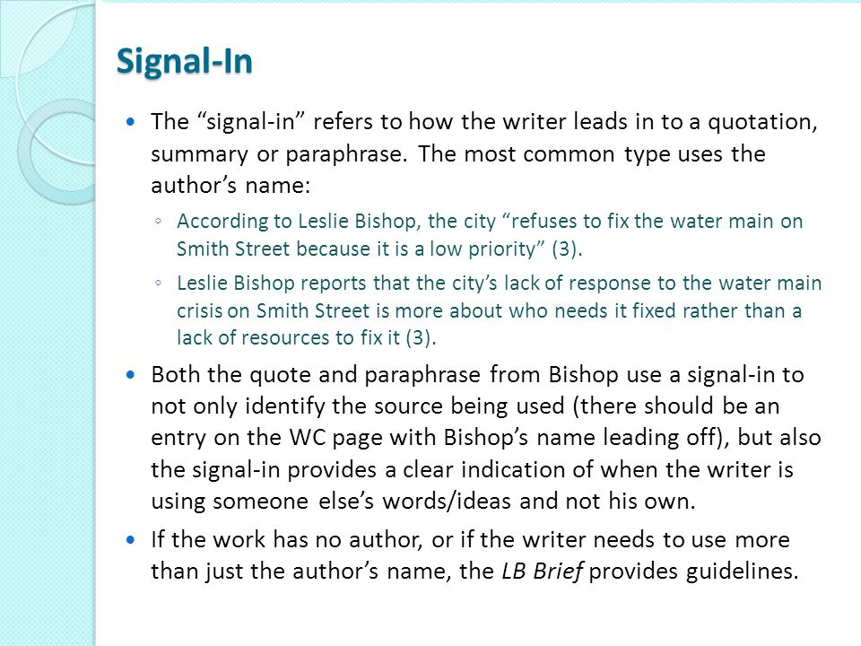 Signal-In The signal-in refers to how the writer leads in to a quotation, summary or paraphrase. The most common type uses the author's name: