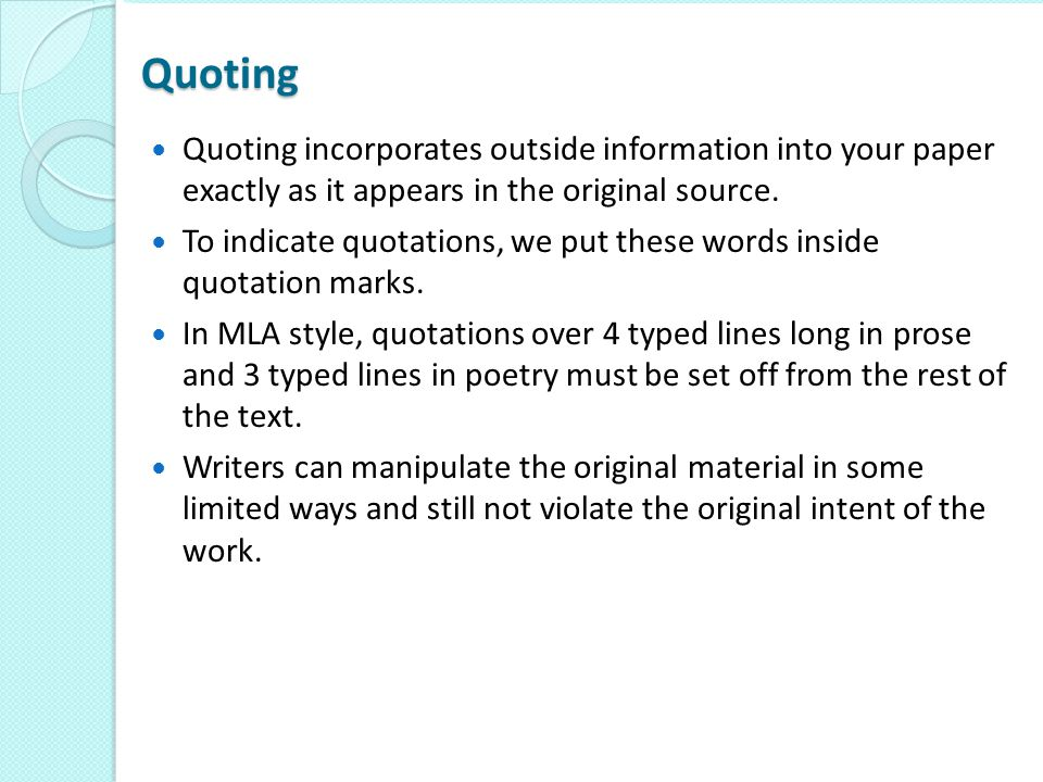 Quoting Quoting incorporates outside information into your paper exactly as it appears in the original source.