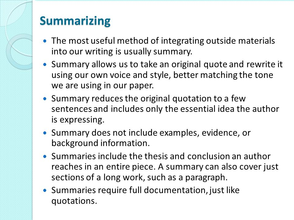 Summarizing The most useful method of integrating outside materials into our writing is usually summary.