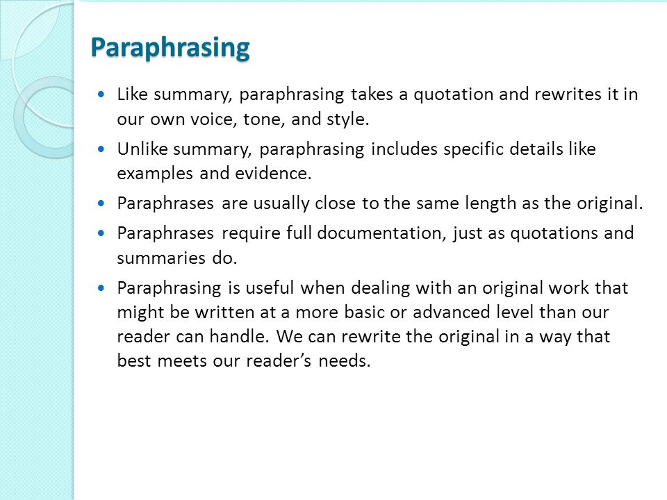Paraphrasing Like summary, paraphrasing takes a quotation and rewrites it in our own voice, tone, and style.