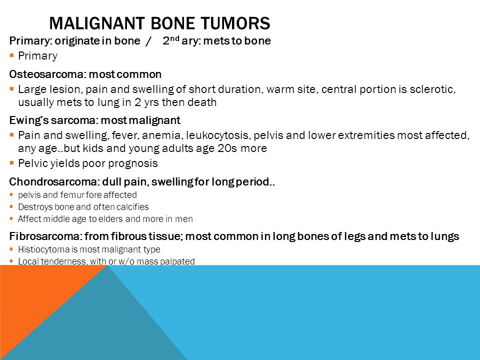 Malignant bone tumors Primary: originate in bone / 2nd ary: mets to bone. Primary. Osteosarcoma: most common.