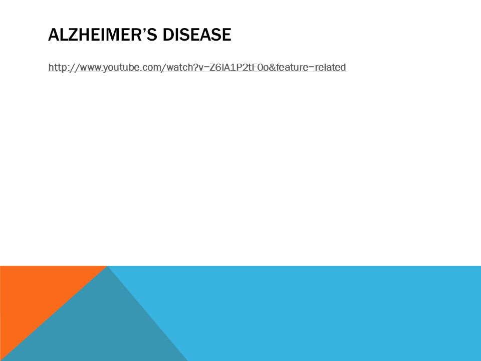 Alzheimer's Disease http://www.youtube.com/watch v=Z6lA1P2tF0o&feature=related