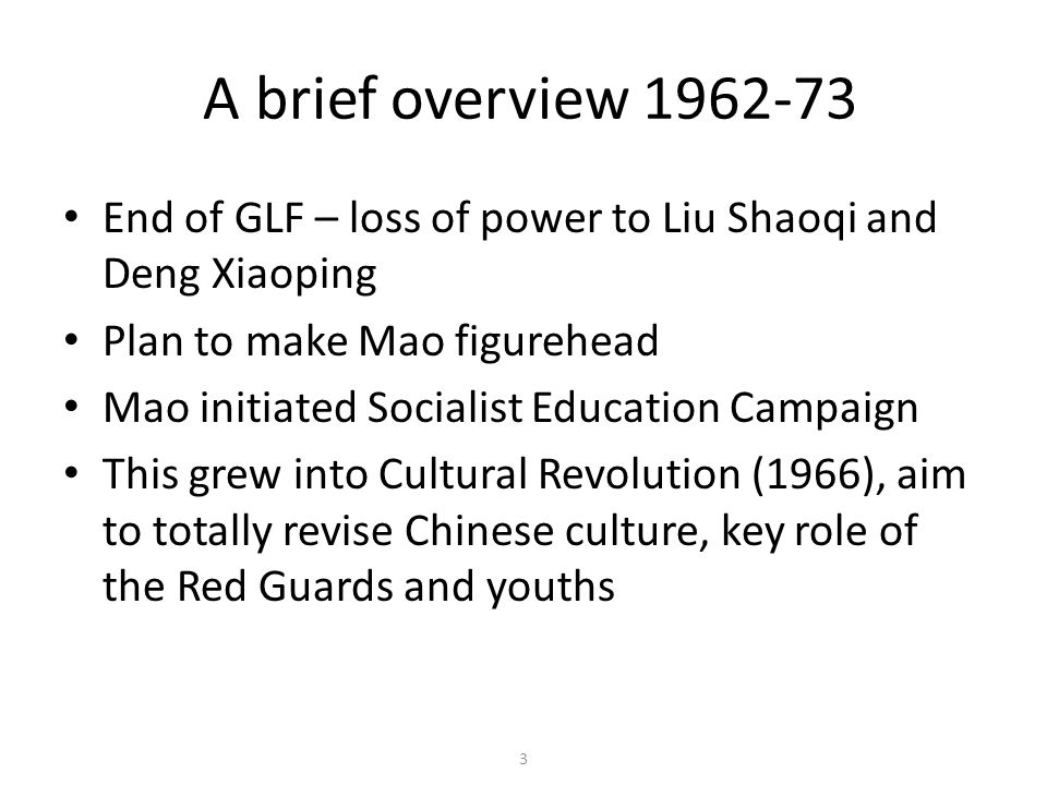 A brief overview 1962-73 End of GLF – loss of power to Liu Shaoqi and Deng Xiaoping. Plan to make Mao figurehead.