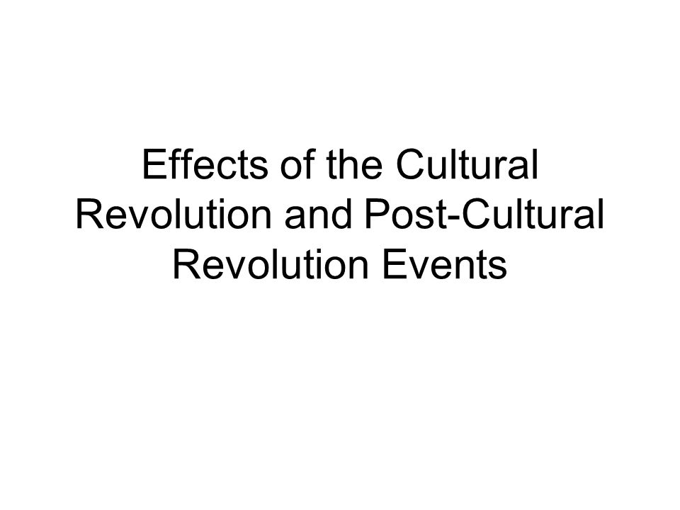 Effects of the Cultural Revolution and Post-Cultural Revolution Events