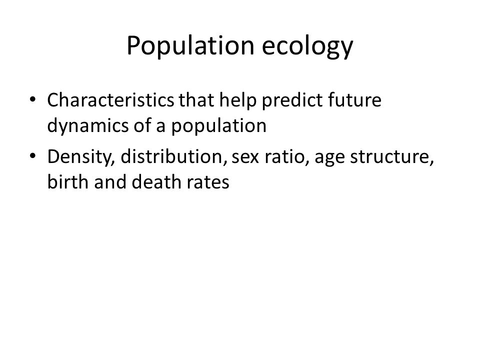 Population ecology Characteristics that help predict future dynamics of a population.