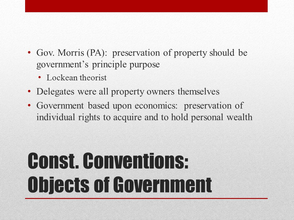 Const. Conventions: Objects of Government