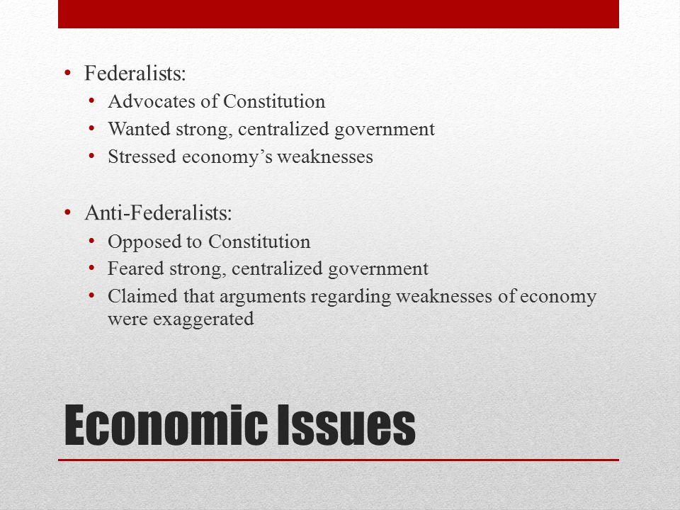 Economic Issues Federalists: Anti-Federalists: