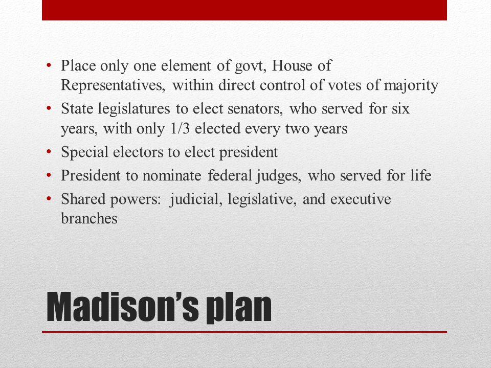 Place only one element of govt, House of Representatives, within direct control of votes of majority