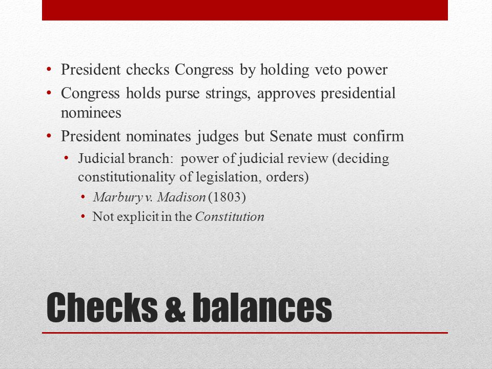 Checks & balances President checks Congress by holding veto power