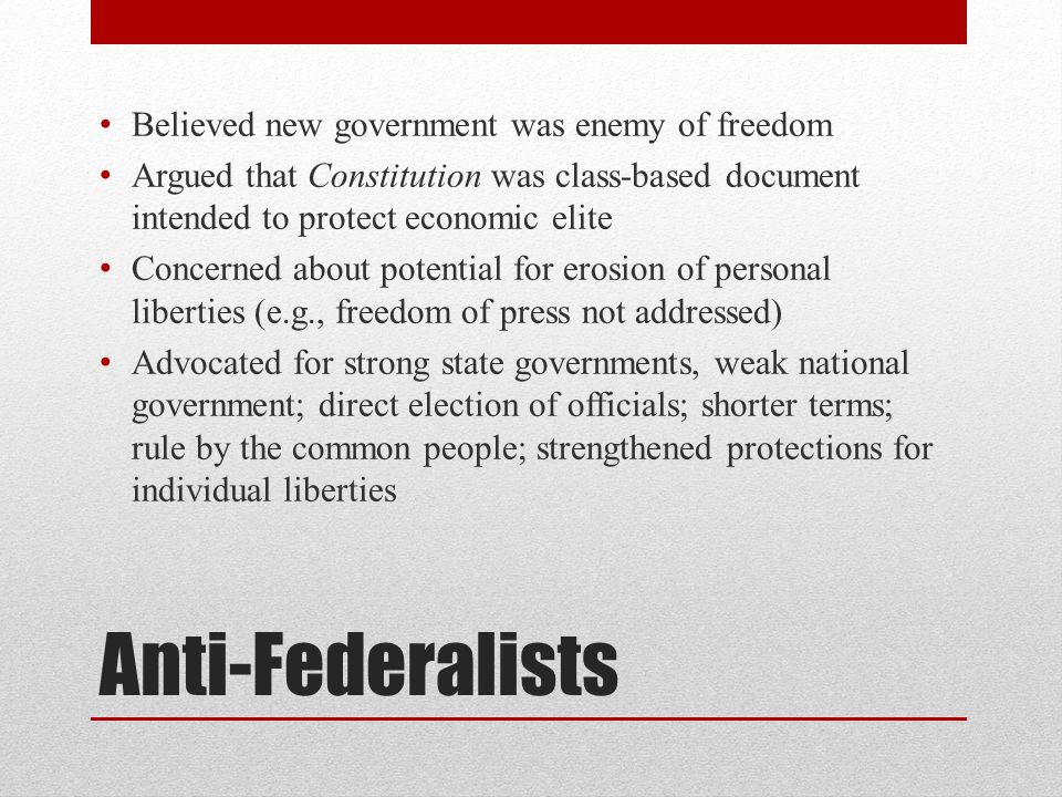Anti-Federalists Believed new government was enemy of freedom
