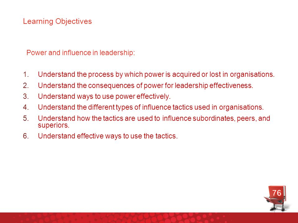 76 Learning Objectives Power and influence in leadership: