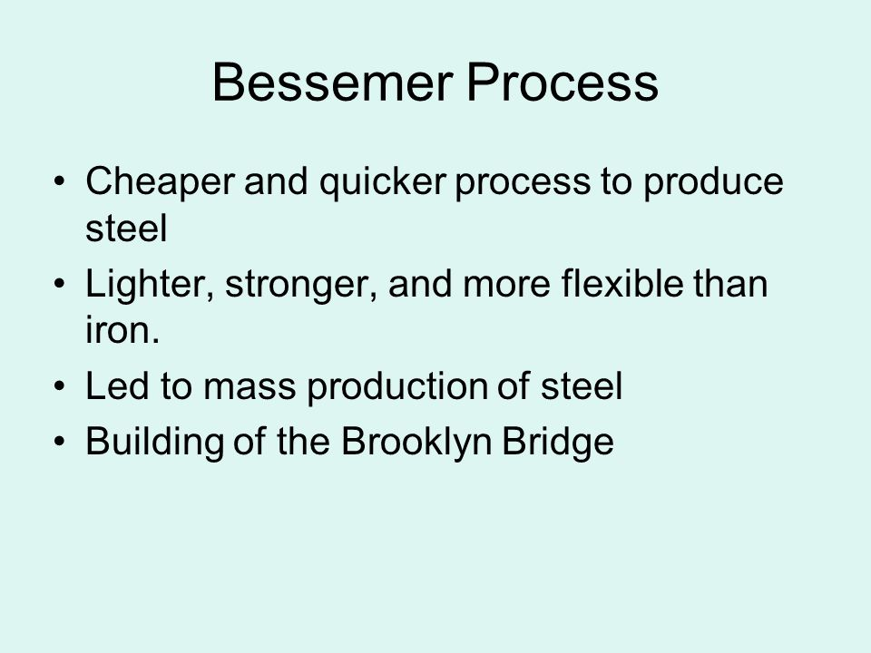 Bessemer Process Cheaper and quicker process to produce steel