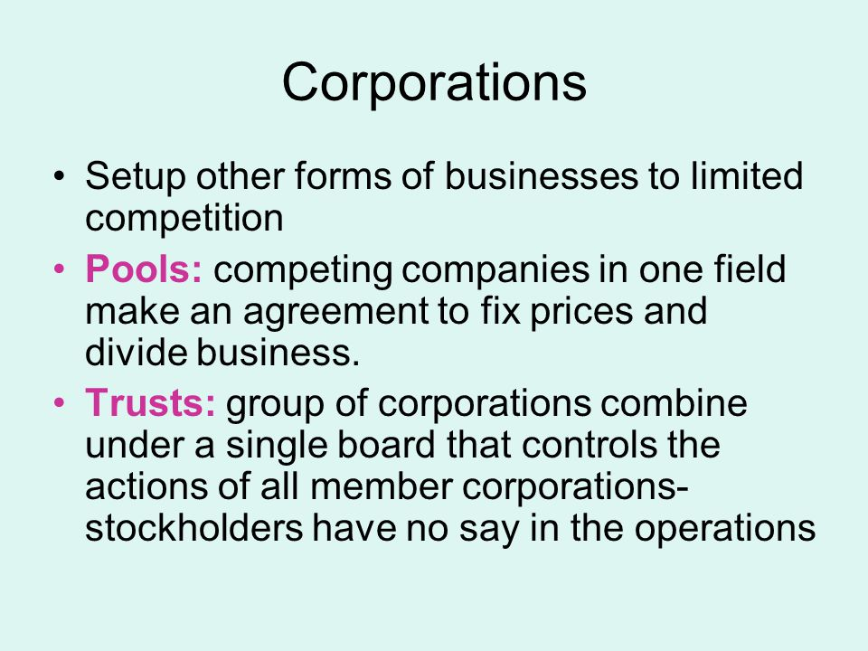 Corporations Setup other forms of businesses to limited competition