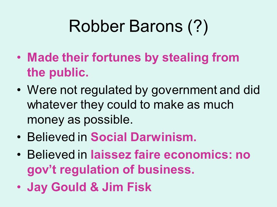 Robber Barons ( ) Made their fortunes by stealing from the public.