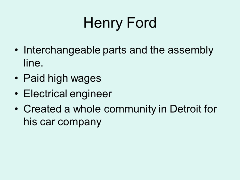 Henry Ford Interchangeable parts and the assembly line.
