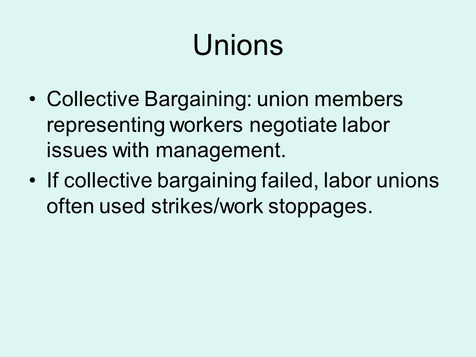 Unions Collective Bargaining: union members representing workers negotiate labor issues with management.