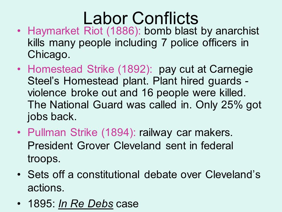 Labor Conflicts Haymarket Riot (1886): bomb blast by anarchist kills many people including 7 police officers in Chicago.