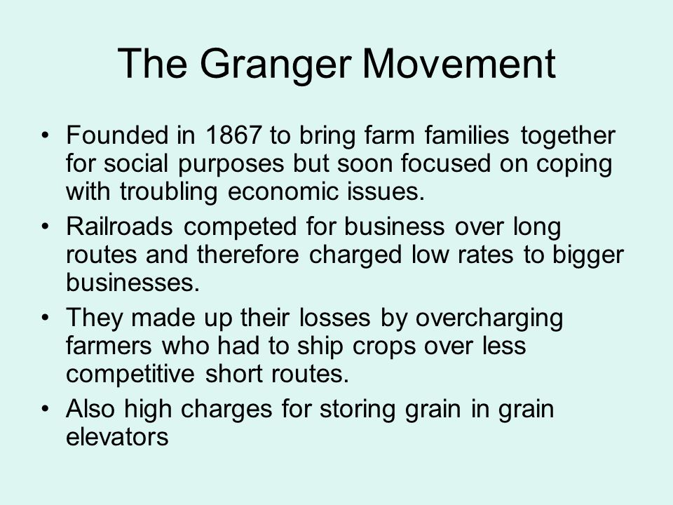 The Granger Movement Founded in 1867 to bring farm families together for social purposes but soon focused on coping with troubling economic issues.