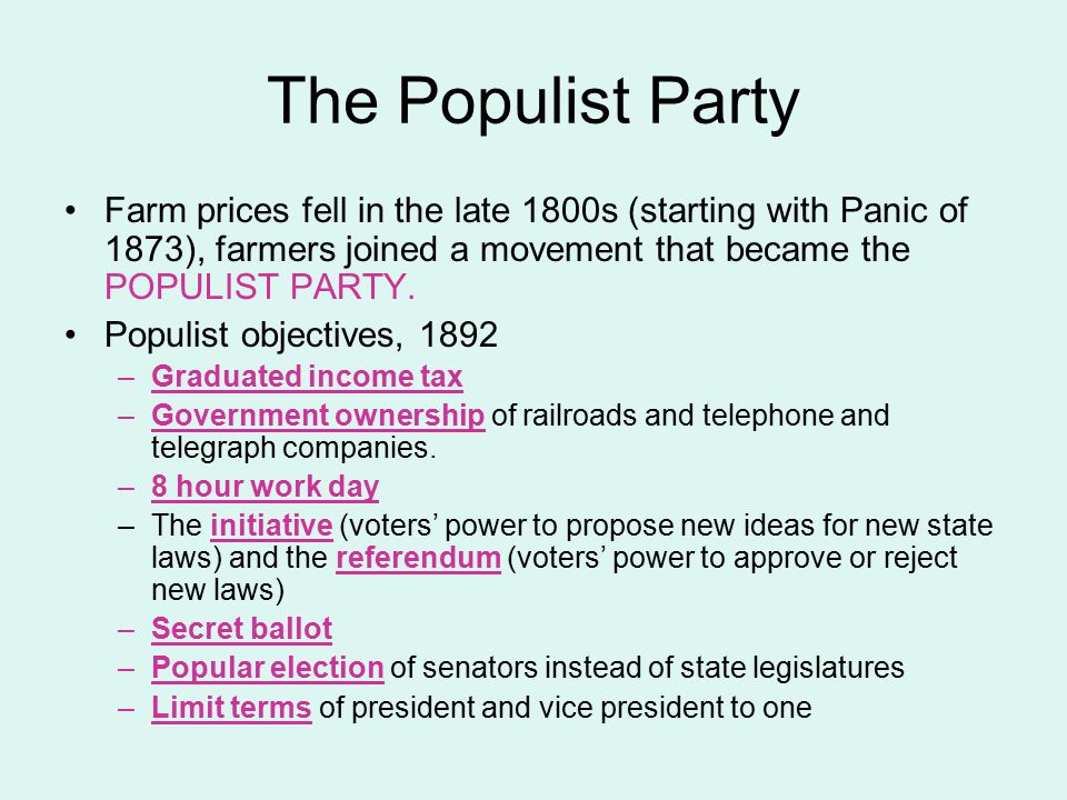 The Populist Party Farm prices fell in the late 1800s (starting with Panic of 1873), farmers joined a movement that became the POPULIST PARTY.