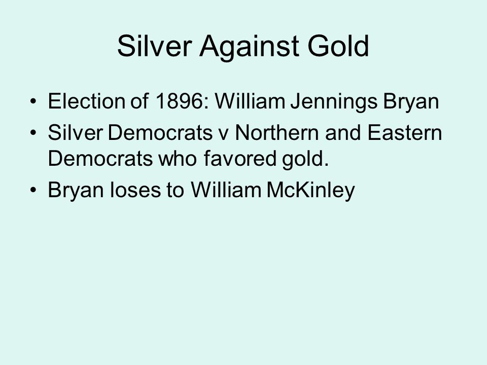 Silver Against Gold Election of 1896: William Jennings Bryan