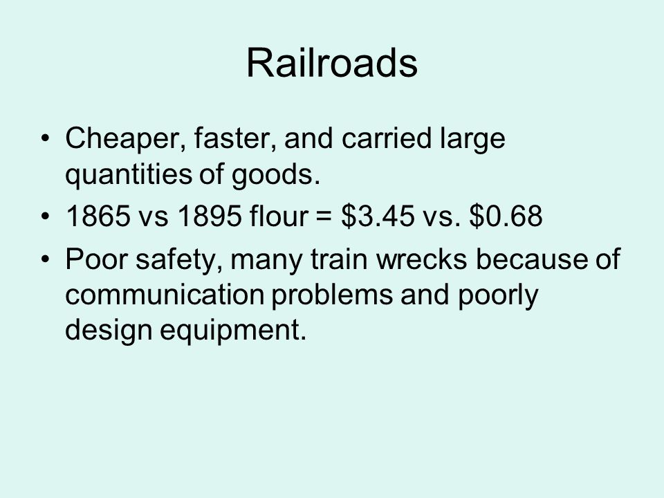 Railroads Cheaper, faster, and carried large quantities of goods.