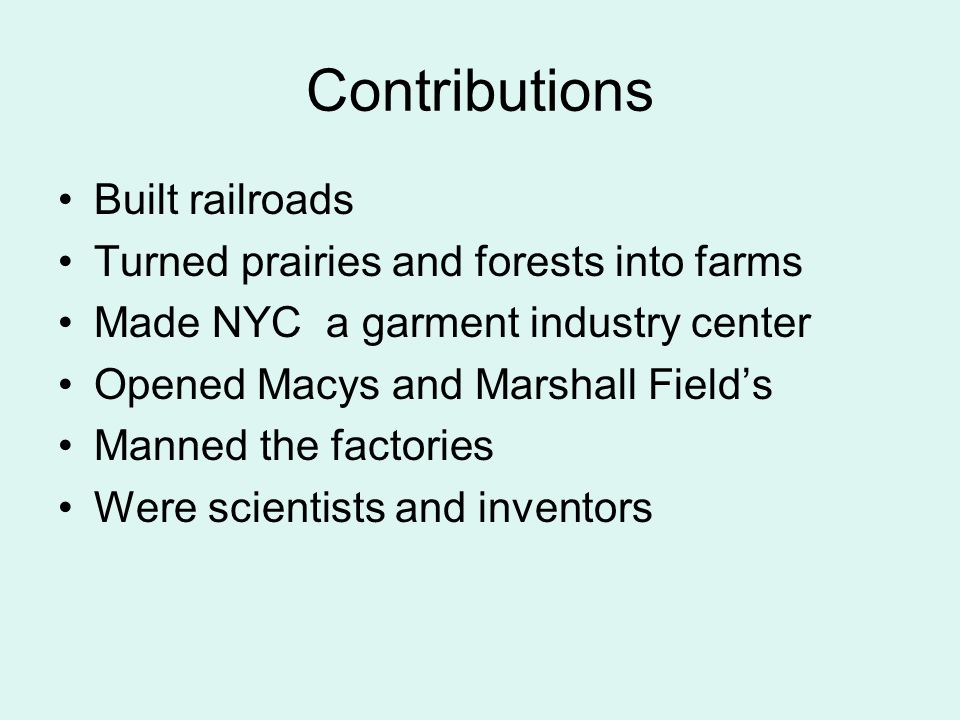 Contributions Built railroads Turned prairies and forests into farms