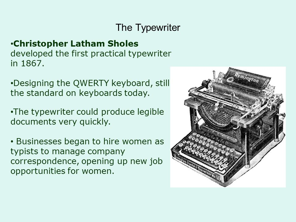 The Typewriter Christopher Latham Sholes developed the first practical typewriter in 1867.