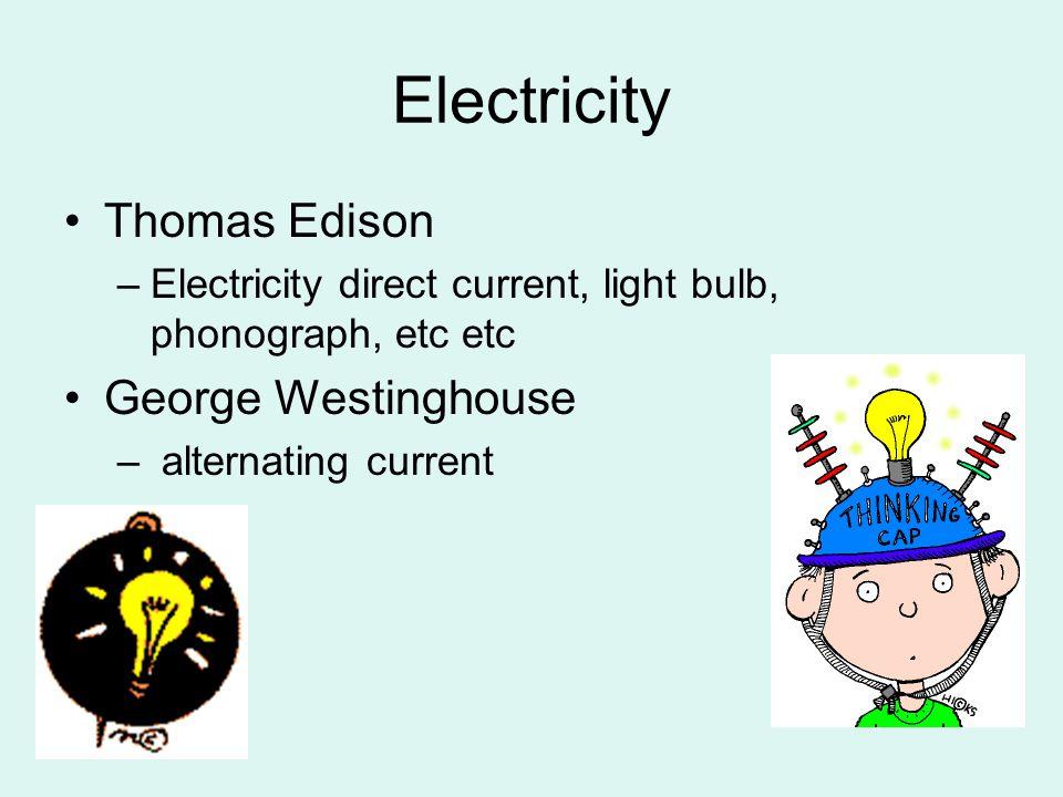 Electricity Thomas Edison George Westinghouse