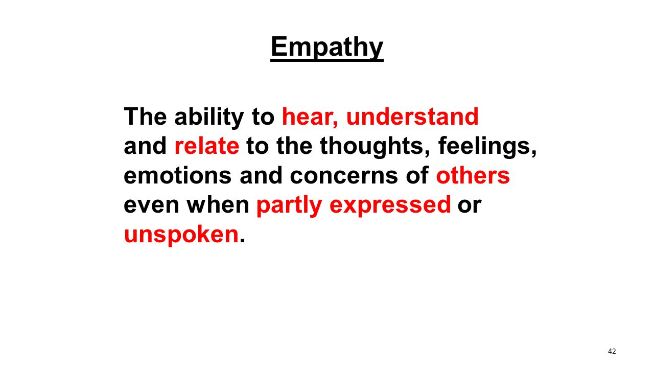 Empathy The ability to hear, understand