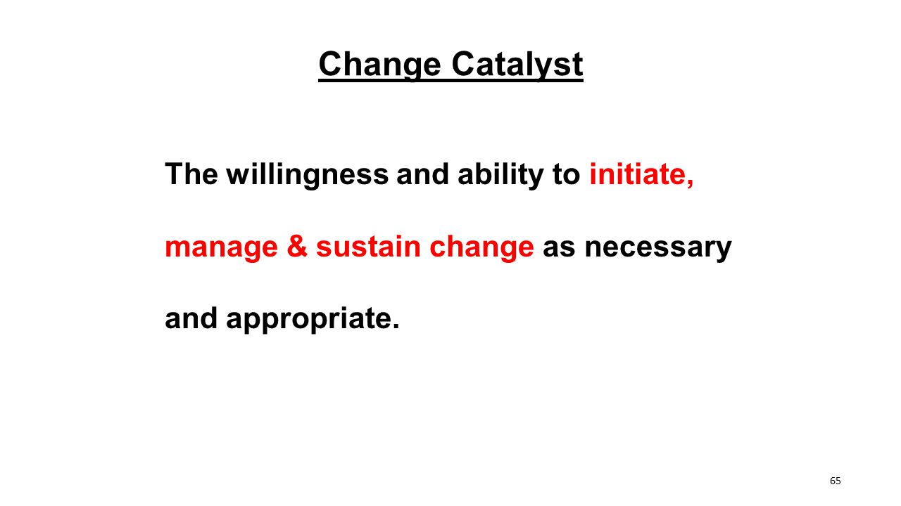 Change Catalyst The willingness and ability to initiate,