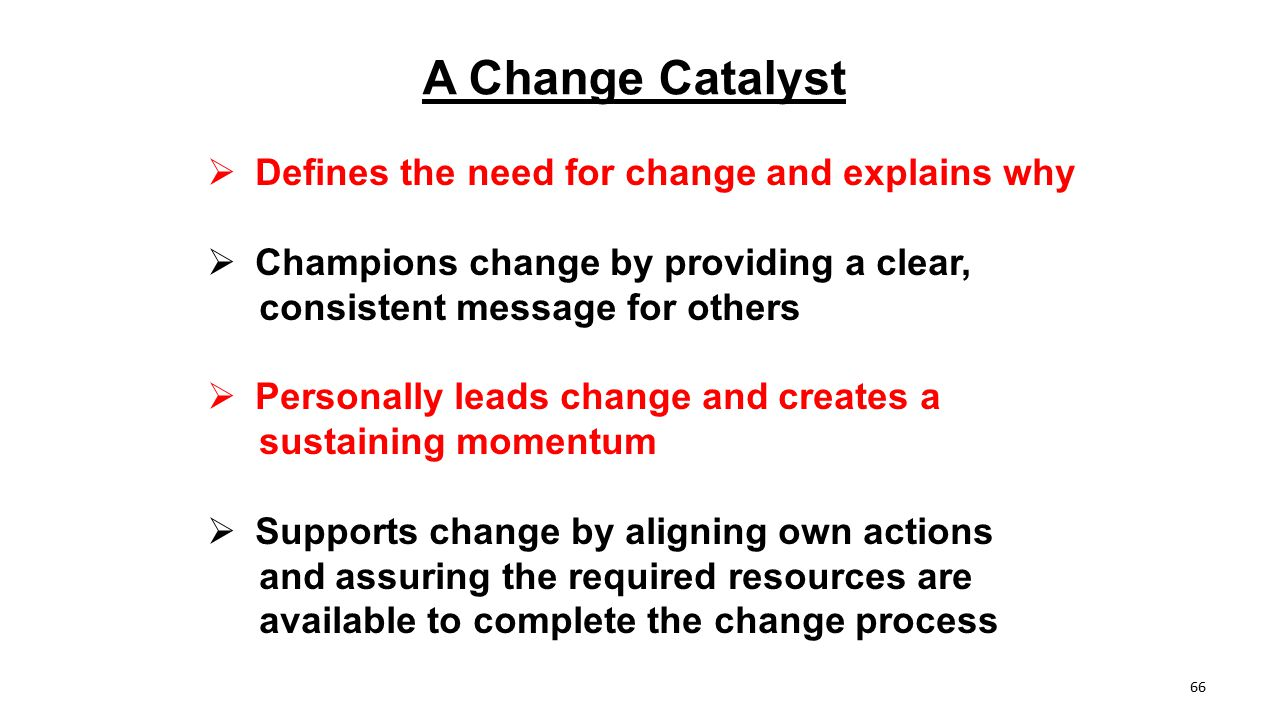 A Change Catalyst Defines the need for change and explains why