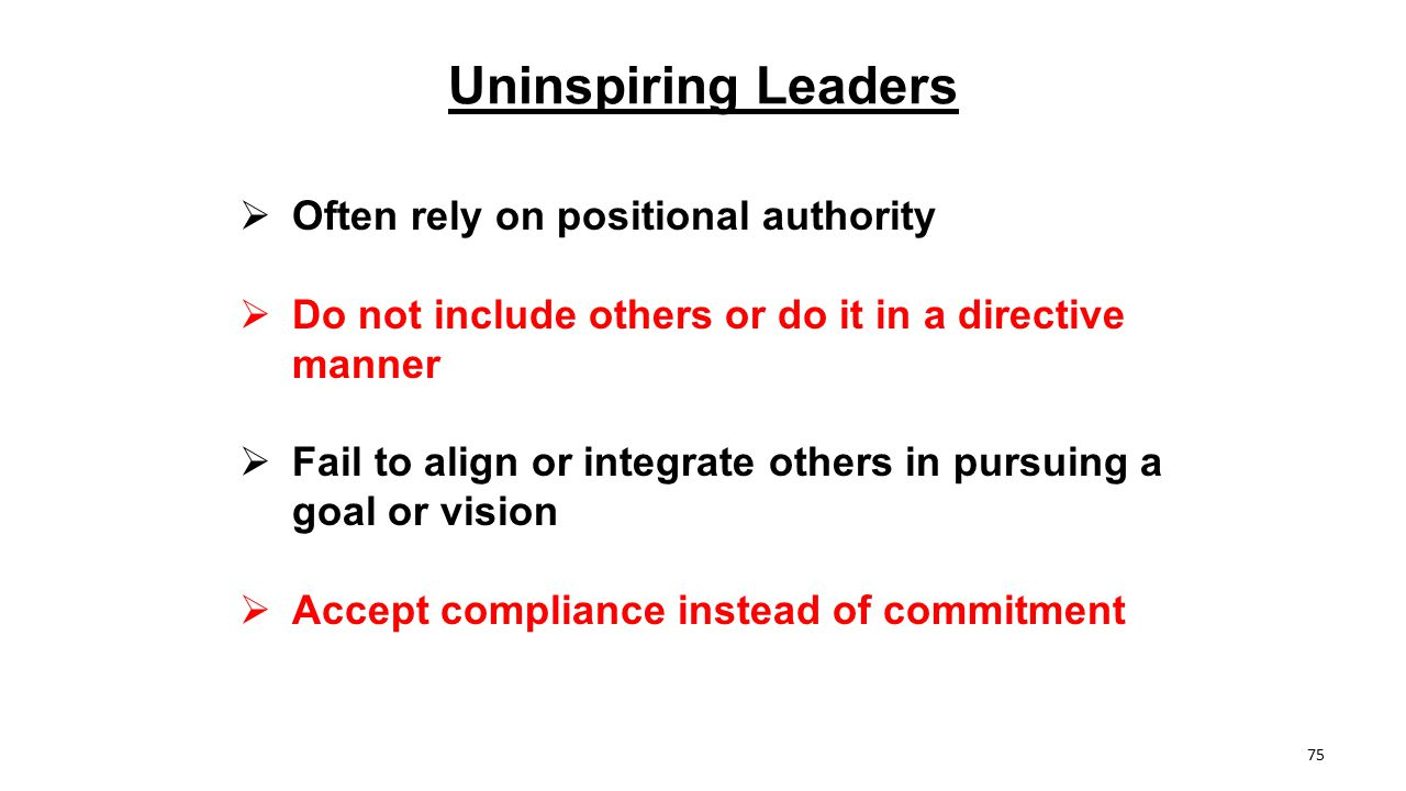 Uninspiring Leaders Often rely on positional authority