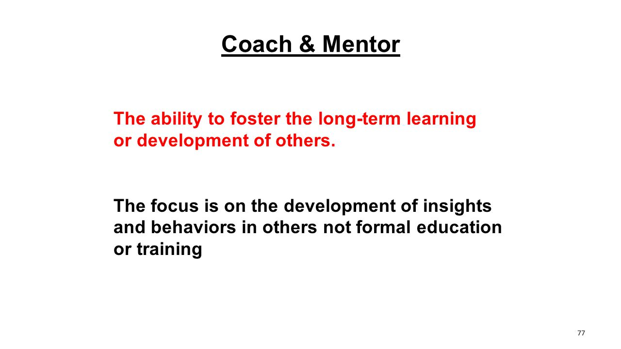 Coach & Mentor The ability to foster the long-term learning