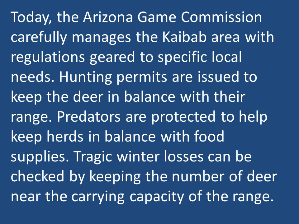 Today, the Arizona Game Commission carefully manages the Kaibab area with regulations geared to specific local needs.