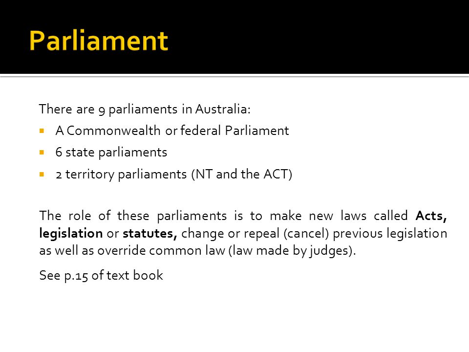 Parliament There are 9 parliaments in Australia: