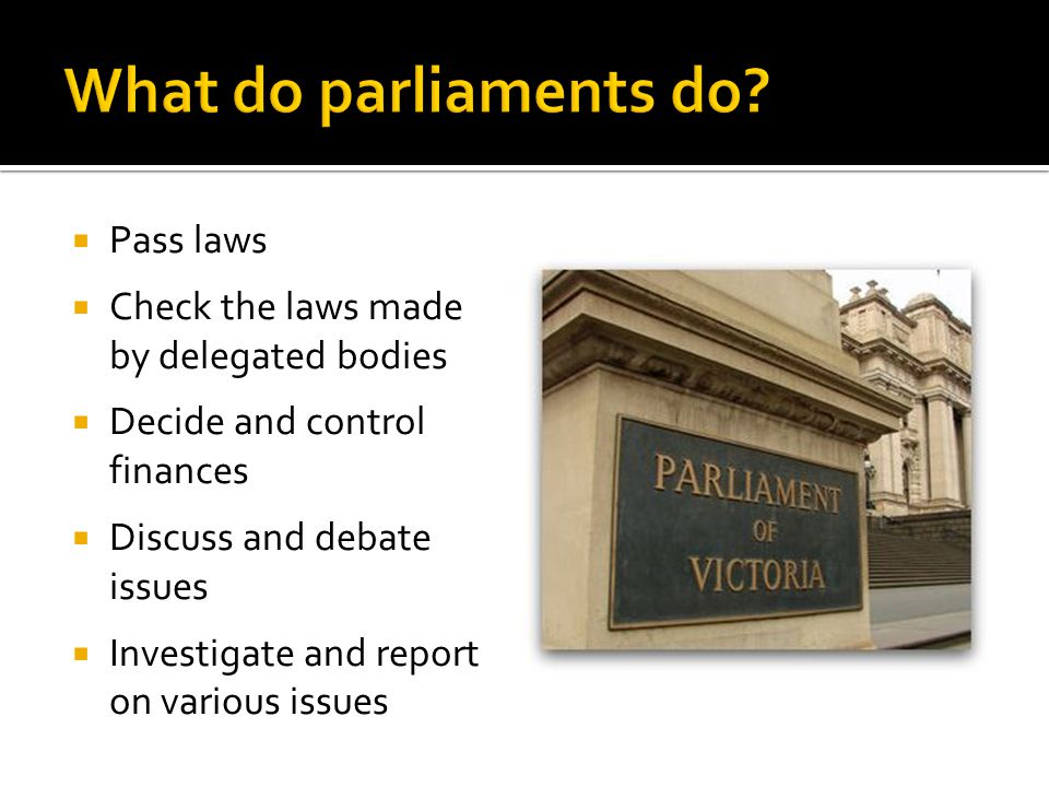 What do parliaments do Pass laws