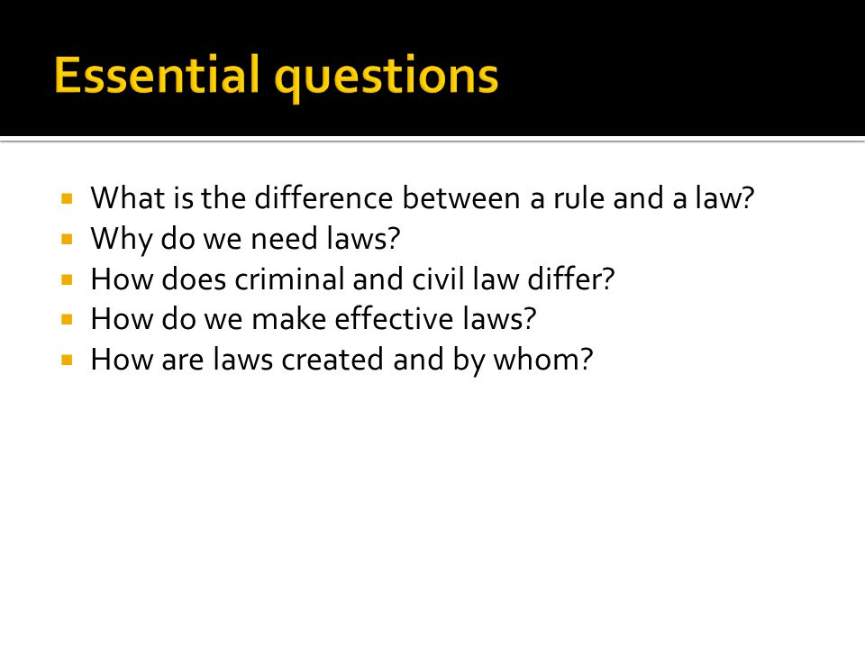 Essential questions What is the difference between a rule and a law