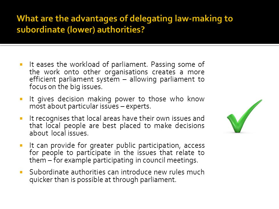 What are the advantages of delegating law-making to subordinate (lower) authorities