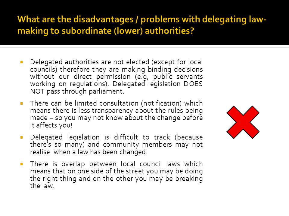 What are the disadvantages / problems with delegating law-making to subordinate (lower) authorities