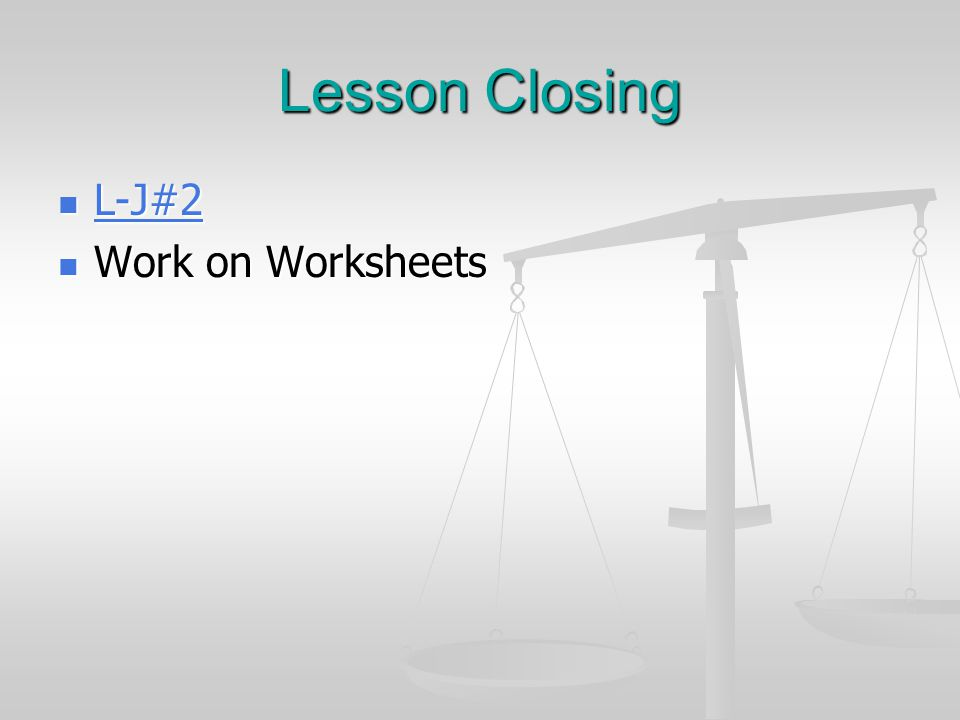 Lesson Closing L-J#2 Work on Worksheets