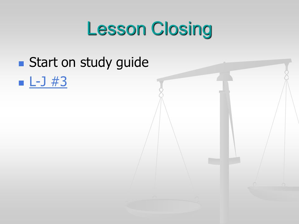 Lesson Closing Start on study guide L-J #3