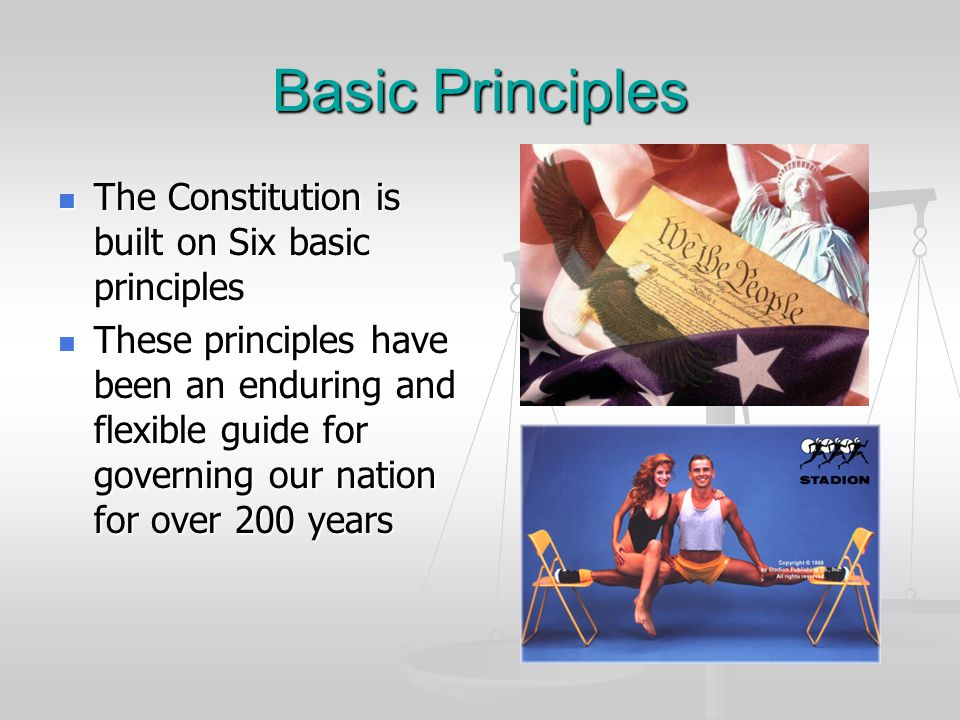 Basic Principles The Constitution is built on Six basic principles