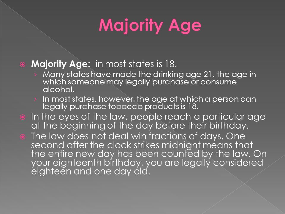 Majority Age Majority Age: in most states is 18.